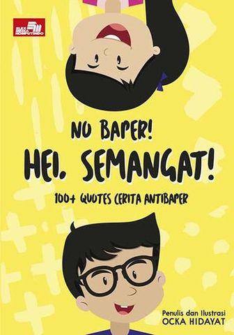 No Baper! Hei Semangat!: 100 Quotes Cerita AntiBaper