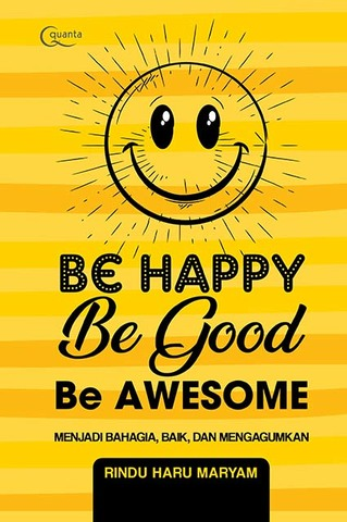 Be Happy, Be Good, Be Awesome