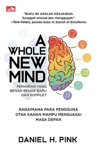 A WHOLE NEW MIND Bagaimana Para Pengguna Otak Kanan Mampu Menguasai Masa Depan
