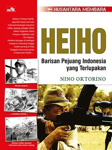 Nusantara Membara - Heiho - Barisan Pejuang Indonesia yang Terlupakan