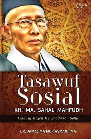 Tasawuf Sosial KH. MA. Sahal Mahfudh Jamal Ma`mur Asmani