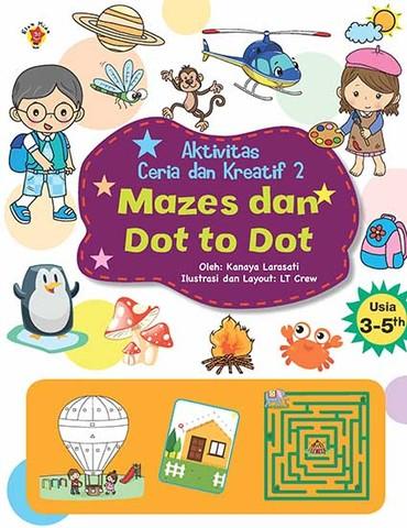 Aktivitas Ceria dan Kreatif 2: Mazes & Dot To Dot