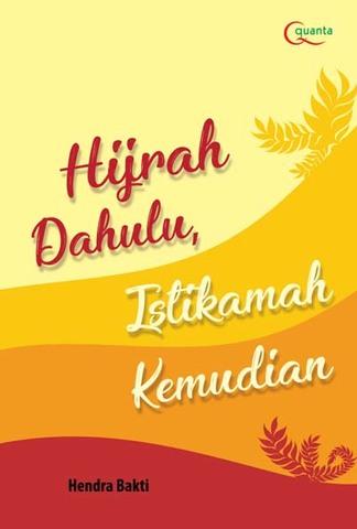 Hijrah Dahulu, Istikamah Kemudian Hendra Bakti
