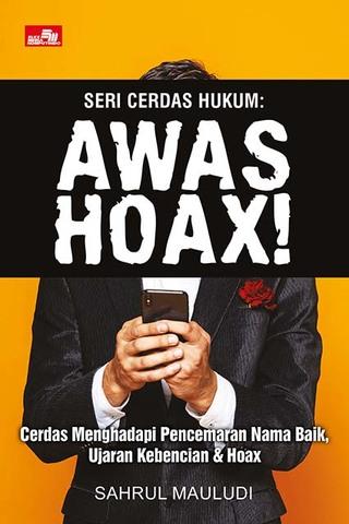 Seri Cerdas Hukum: Awas Hoax! Cerdas Menghadapi Pencemaran Nama Baik, Ujaran Kebencian & Hoax