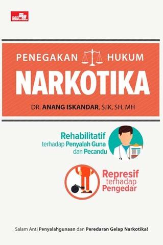 PENEGAKAN HUKUM NARKOTIKA (Rehabilitatif terhadap Penyalah Guna dan Pecandu, Represif terhadap Pengedar)