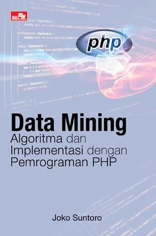 Data Mining: Algoritma dan Implementasi dengan Pemrograman PHP