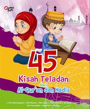 45 Kisah Teladan dari Al-Qur`an dan Hadis