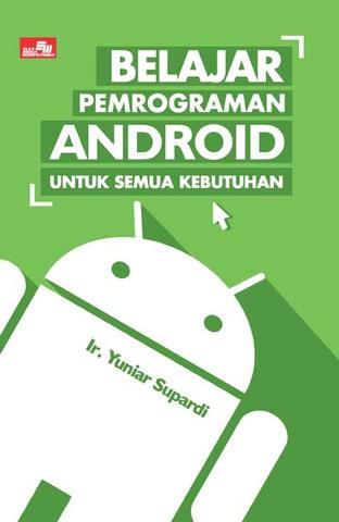 Belajar Pemrograman Android untuk Semua Kebutuhan