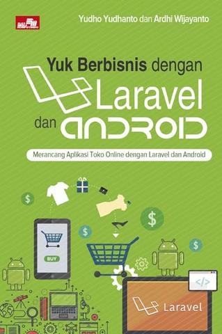 Yuk Berbisnis dengan Laravel dan Android