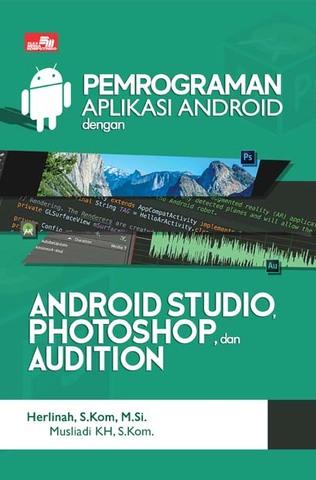 Pemrograman Aplikasi Android dengan Android Studio, Photoshop, dan Audition