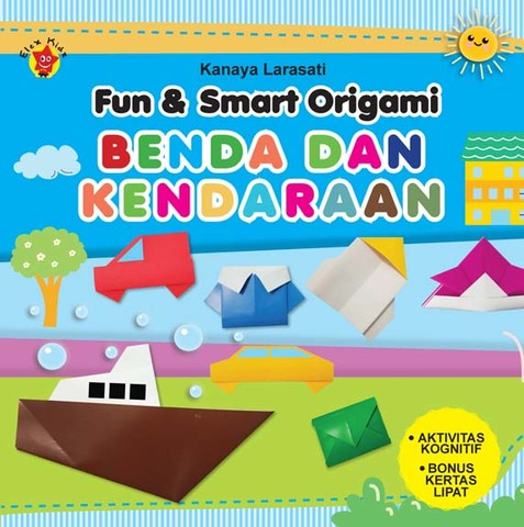 Fun & Smart Origami: Benda dan Kendaraan
