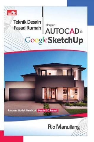 Teknik Desain Fasad Rumah dengan AutoCAD & Google SketchUp