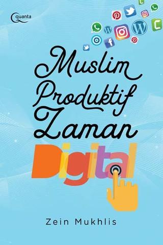 Muslim Produktif Zaman Digital Zein Mukhlis