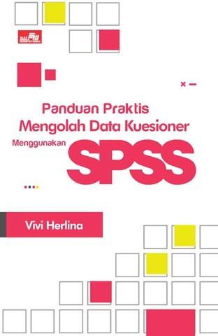 Panduan Praktis Mengolah Data Kuesioner Menggunakan SPSS