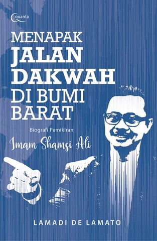 Menapak Jalan Dakwah di Bumi Barat: Biografi Pemikiran Imam Shamsi Ali