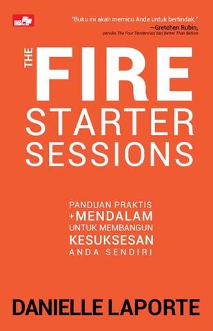 THE FIRE STARTER SESSIONS Panduan Praktis + Mendalam untuk Membangun Kesuksesan
