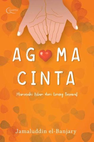 Agama Cinta: Memasuki Kedamaian Islam dari Lorong Tasawuf Jamaluddin el-Banjary