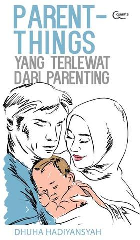 Parent-Things: Yang Terlewat dari Parenting