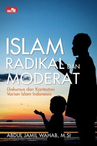 ISLAM RADIKAL DAN MODERAT Diskursus dan Kontestasi Varian Islam Indonesia