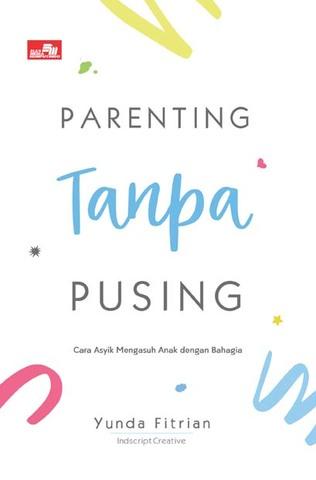 Parenting Tanpa Pusing