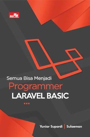 Semua Bisa Menjadi Programmer Laravel Basic