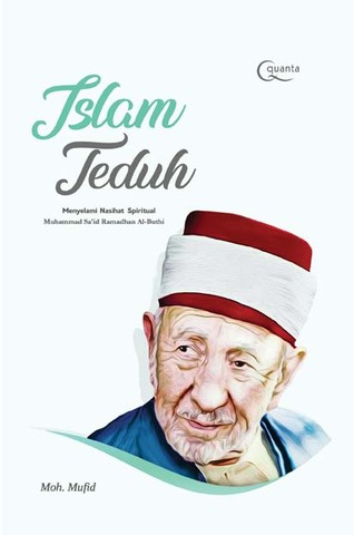 Islam Teduh: Menyelami Nasihat Spiritual Muhammad Sa`id Ramadhan Al-Buthi