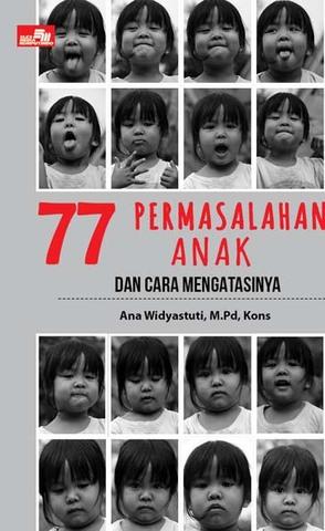77 Permasalahan Anak dan Cara Mengatasinya