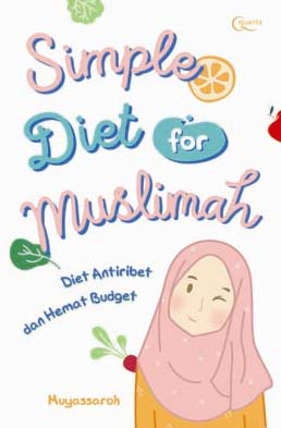 Simple Diet for Muslimah: Diet Antiribet dan Hemat Budget