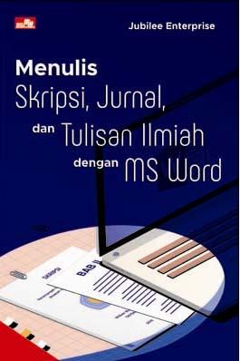 Menulis Skripsi, Jurnal, dan Tulisan Ilmiah dengan MS Word