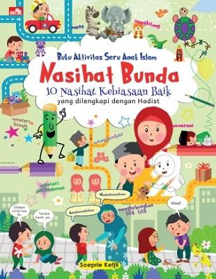 Buku Aktivitas Seru Anak Islam NASIHAT BUNDA 10 Nasihat tentang Kebiasaan Baik