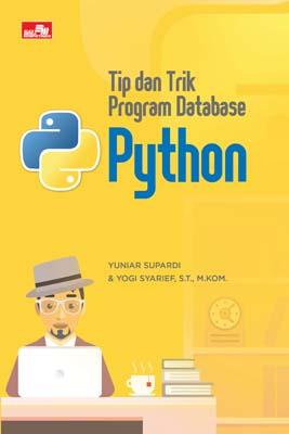 Tip dan Trik Program Database Python Yuniar Supardi dan Yogi Syarief, S.T., M.Kom.