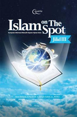 Islam on The Spot; Kumpulan Informasi Menarik Seputar Ajaran Islam (Jilid 3)