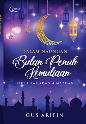 Dalam Naungan Bulan Penuh Kemuliaan; Fikih Ramadan 4 Mazhab