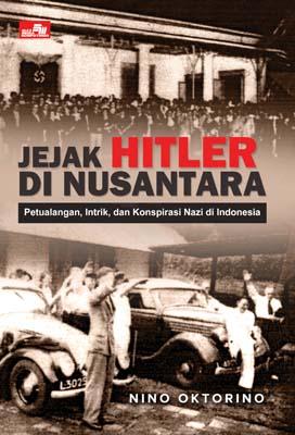 Jejak Hitler di Nusantara - Petualangan, Intrik dan Konspirasi Nazi di Indonesia