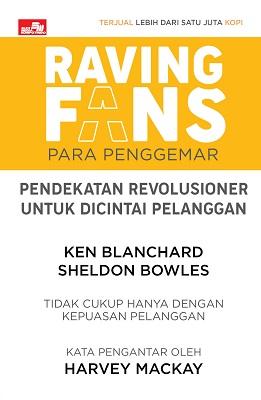 RAVING FANS: Pendekatan Revolusioner untuk Dicintai Pelanggan Ken Blanchard & Sheldon Bowles