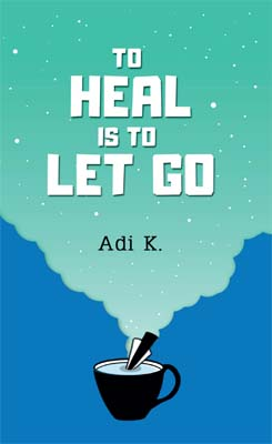 To Heal is to Let Go (To Heal #2)