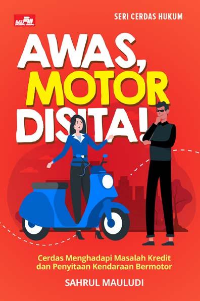 Cerdas Hukum - Awas Motor Disita! - Cerdas Menghadapi Masalah Kredit dan Penyitaan Kendaraan Bermotor