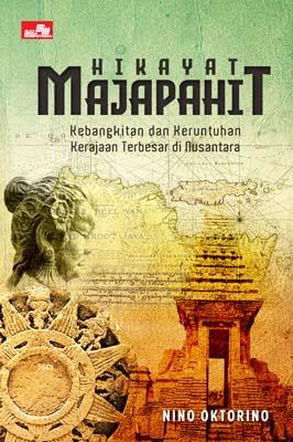 Hikayat Majapahit - Kebangkitan dan  Keruntuhan Kerajaan Terbesar di Nusantara