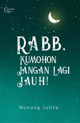 Rabb, Kumohon Jangan Lagi Jauh!