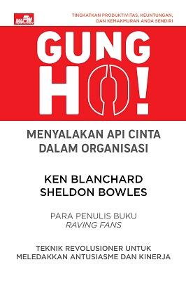 Gung Ho! Menyalakan Api Cinta dalam Organisasi Ken Blanchard & Sheldown Bowles