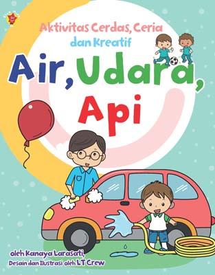 Aktivitas Cerdas Ceria, dan Kreatif : Air, Udara, Api