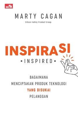 Inspirasi: Bagaimana Menciptakan Produk Teknologi yang Disukai Pelanggan Marty Cagan