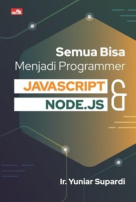 Semua Bisa Menjadi Programmer JavaScript & Node.js Ir. Yuniar Supardi