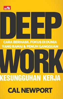 DEEP WORK Cara Berhasil Fokus di Dunia yang Ramai dan Penuh Gangguan