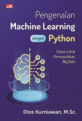 Pengenalan Machine Learning dengan Python Dios Kurniawan, M.Sc