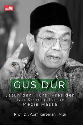 Gus Dur Jatuh dari Kursi Presiden dan Keberpihakan Media Massa