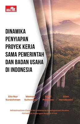 Dinamika Penyiapan Proyek Kerja Sama Pemerintah dan Badan Usaha di Indonesia Eko Nur Surachman, Maman Suhendra, Sakti Prabowo, Dian Handayani