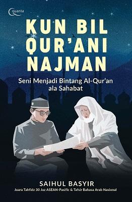 Kun Bil Qur`ani Najman Saihul Basyir