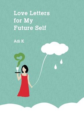 Love Letters for My Future Self Adi K.