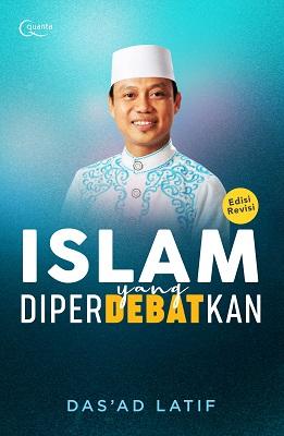 Islam yang Diperdebatkan (Edisi Revisi 2021) Dr. H. Das`ad Latif, S. Sos, S. Ag, M.Si, Ph.D